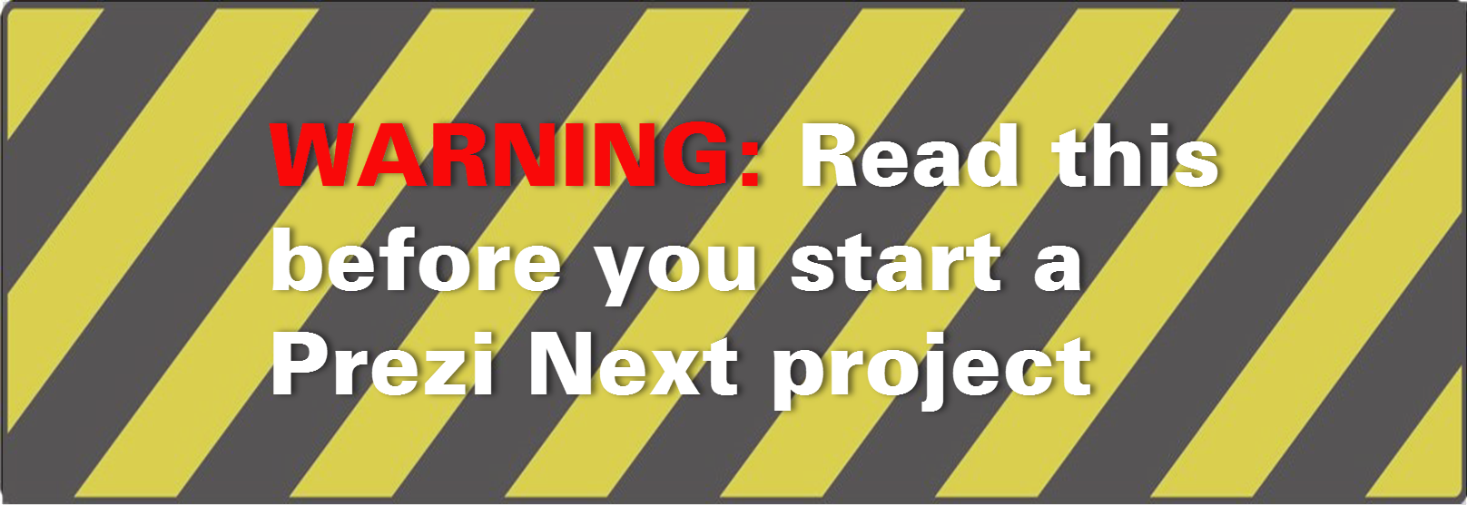 WARNING Read this before you start a Prezi Next project